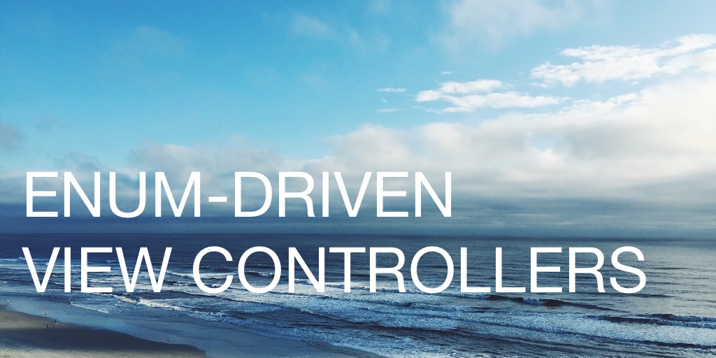 Enum-Driven View Controllers